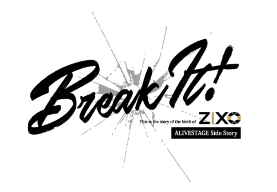 ALIVESTAGE外伝 ZIX STAGE  「Break It!」